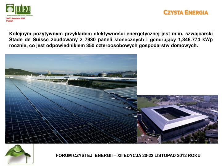 Kolejnym pozytywnym przykładem efektywności energetycznej jest m.in. szwajcarski Stade de Suisse zbudowany z 7930 paneli słonecznych i generujący 1,346.774 kWp rocznie, co jest odpowiednikiem 350 czteroosobowych gospodarstw domowych.