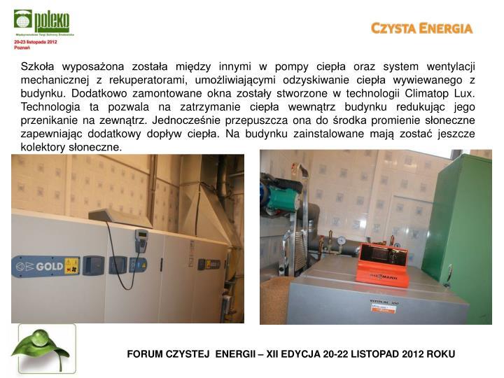 Szkoła wyposażona została między innymi w pompy ciepła oraz system wentylacji mechanicznej z rekuperatorami, umożliwiającymi odzyskiwanie ciepła wywiewanego z budynku. Dodatkowo zamontowane okna zostały stworzone w technologii Climatop Lux. Technologia ta pozwala na zatrzymanie ciepła wewnątrz budynku redukując jego przenikanie na zewnątrz. Jednocześnie przepuszcza ona do środka promienie słoneczne zapewniając dodatkowy dopływ ciepła. Na budynku zainstalowane mają zostać jeszcze kolektory słoneczne.