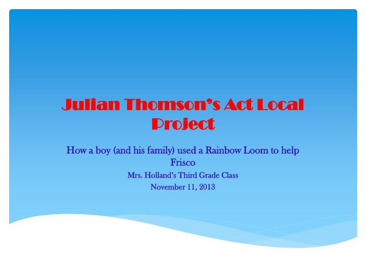 Julian thomson s act l ocal p roject