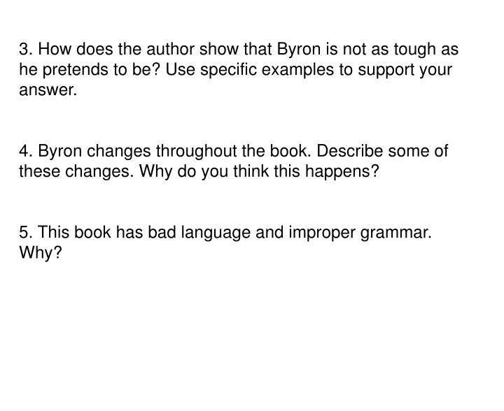 3. How does the author show that Byron is not as tough as he pretends to be? Use specific examples to support your answer.