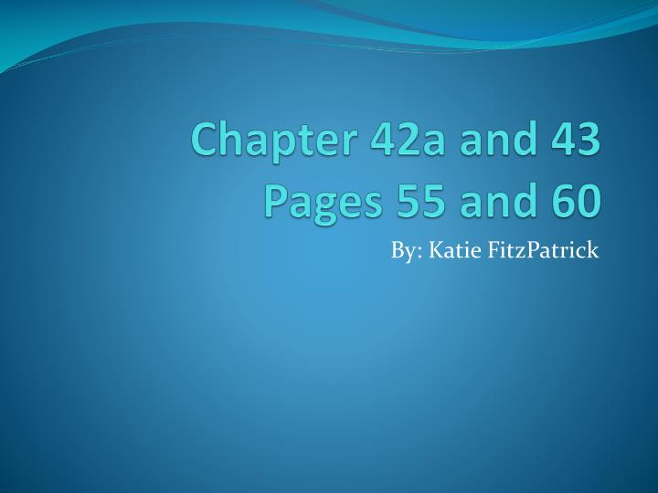 Chapter 42a and 43 pages 55 and 60