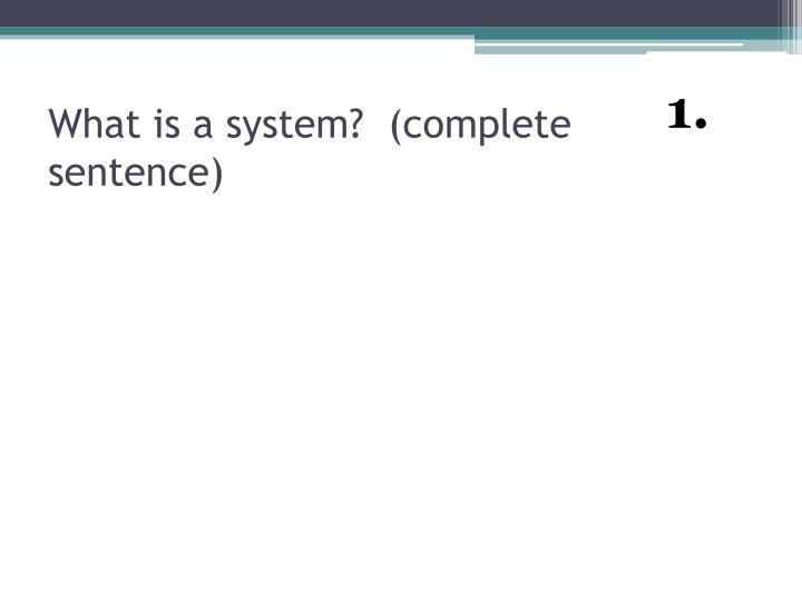What is a system complete sentence