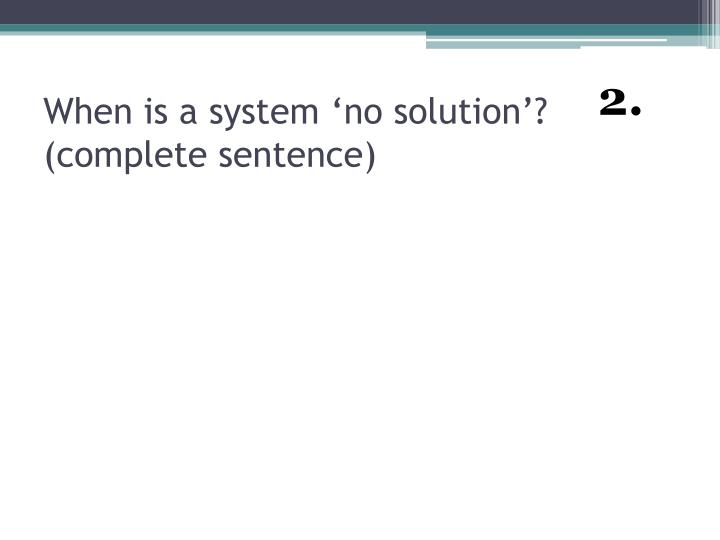 When is a system no solution complete sentence