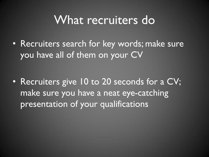 What recruiters do
