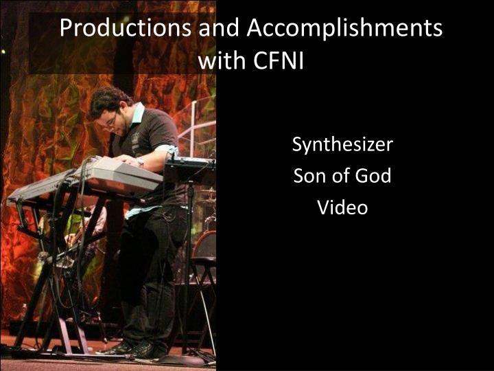 Productions and Accomplishments with CFNI