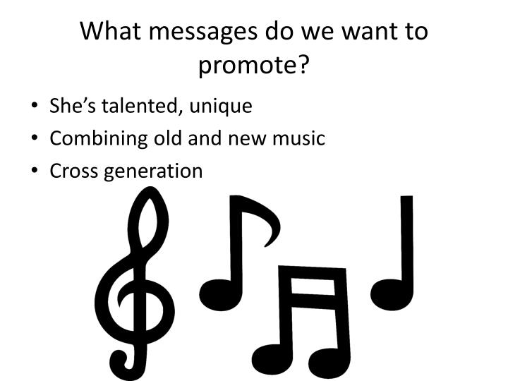 What messages do we want to promote?