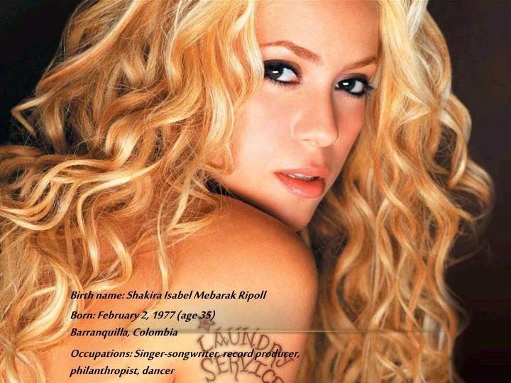 Birth name: Shakira Isabel Mebarak Ripoll