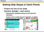 staking side slopes catch points