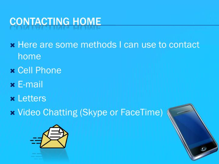 Here are some methods I can use to contact home