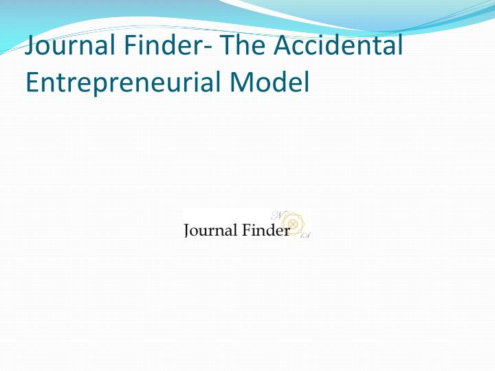 Journal finder the accidental entrepreneurial model