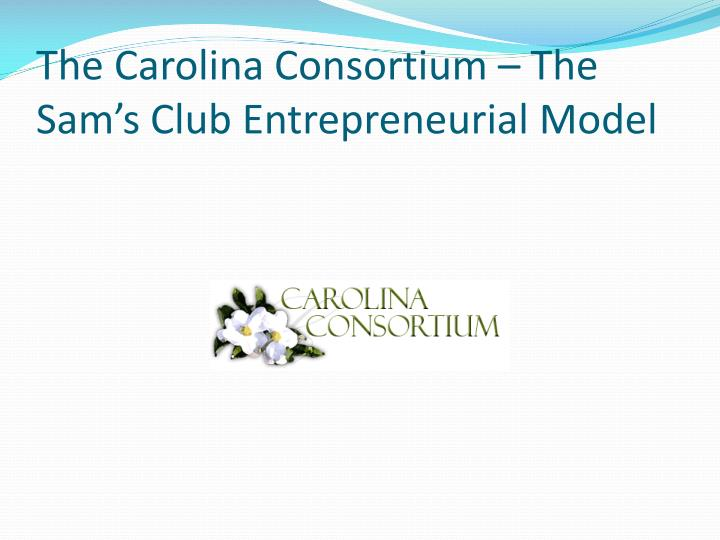 The Carolina Consortium – The Sam's Club Entrepreneurial Model