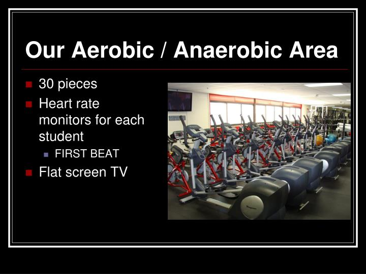 Our Aerobic / Anaerobic Area
