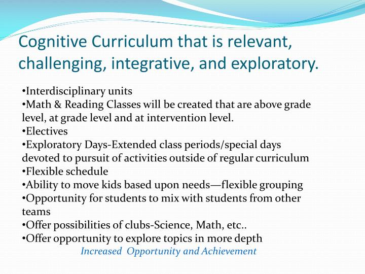 Cognitive Curriculum that is relevant, challenging, integrative, and exploratory.