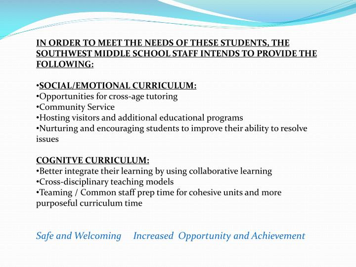 IN ORDER TO MEET THE NEEDS OF THESE STUDENTS, THE SOUTHWEST MIDDLE SCHOOL STAFF INTENDS TO PROVIDE THE FOLLOWING: