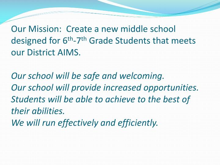Our Mission:  Create a new middle school designed for 6