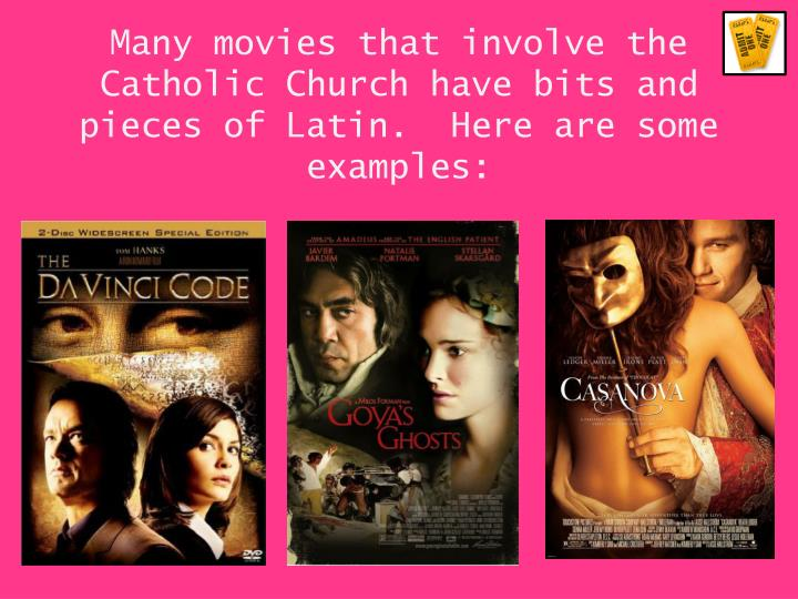 Many movies that involve the Catholic Church have bits and pieces of Latin.  Here are some examples: