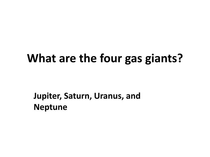 What are the four gas giants?