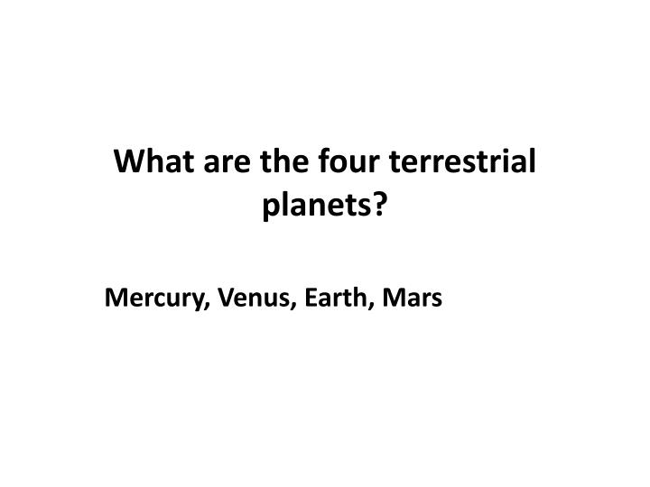 What are the four terrestrial planets?