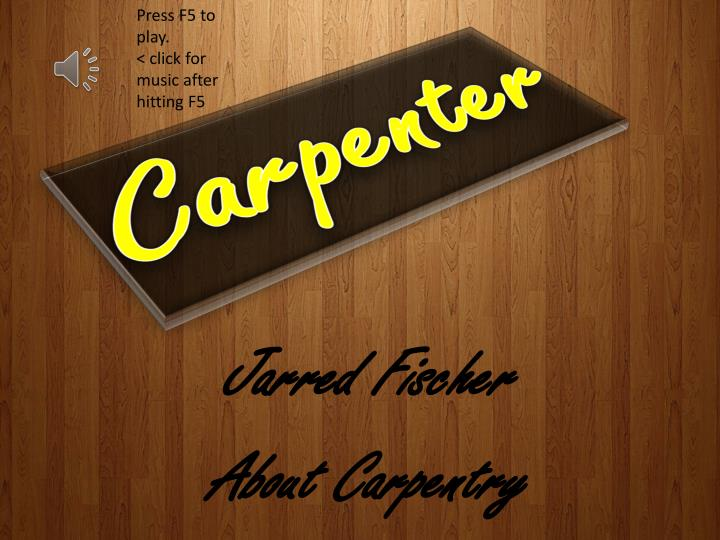 Jarred fischer about carpentry