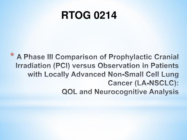 A Phase III Comparison of Prophylactic Cranial Irradiation (PCI) versus Observation in Patients with Locally Advanced Non-Small Cell Lung Cancer (LA-NSCLC):