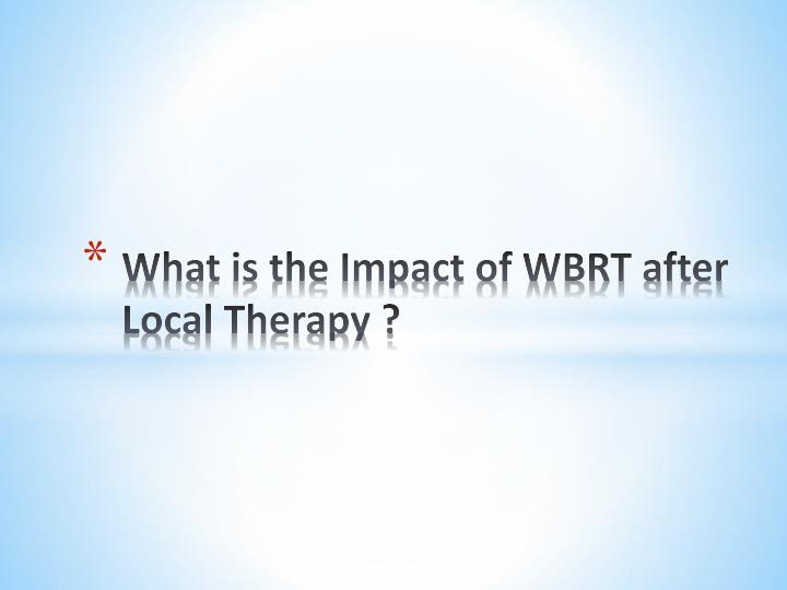 What is the Impact of WBRT after Local Therapy ?