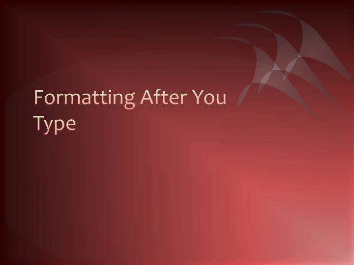 Formatting After You Type