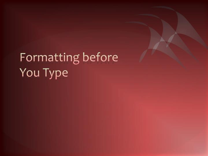 Formatting before You Type