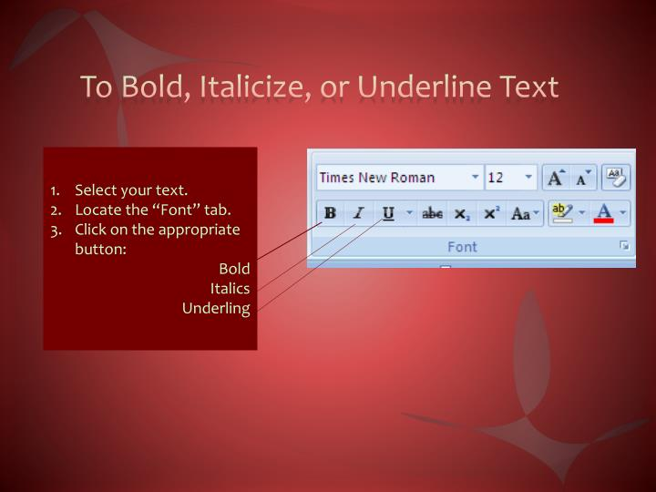 To Bold, Italicize, or Underline Text