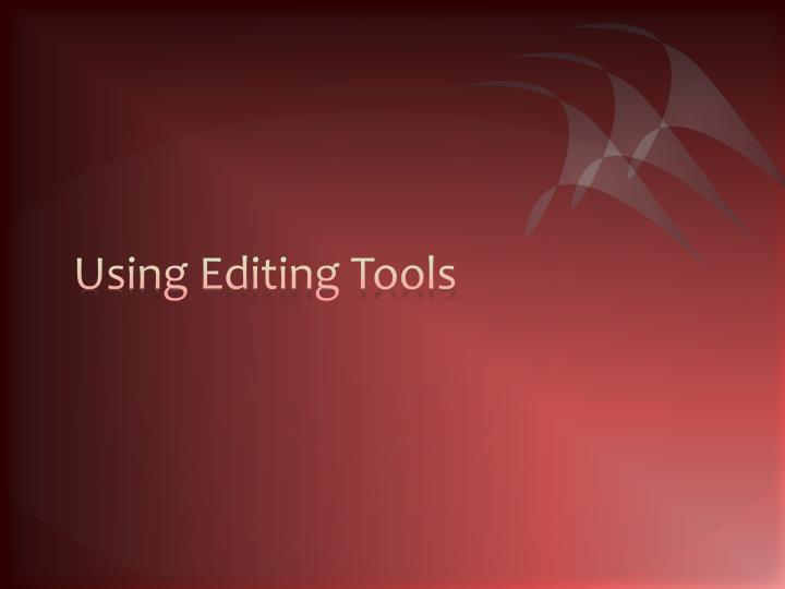 Using Editing Tools