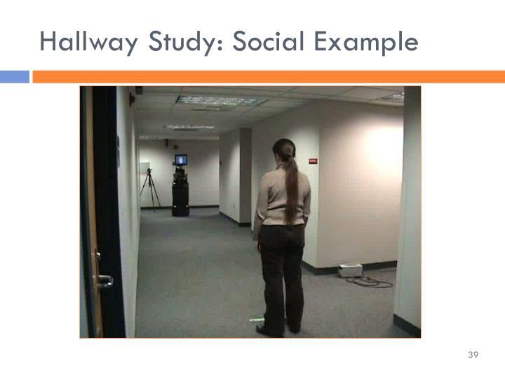 Hallway Study: Social Example