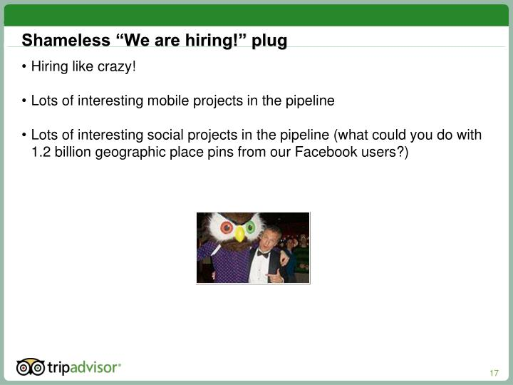"Shameless ""We are hiring!"" plug"