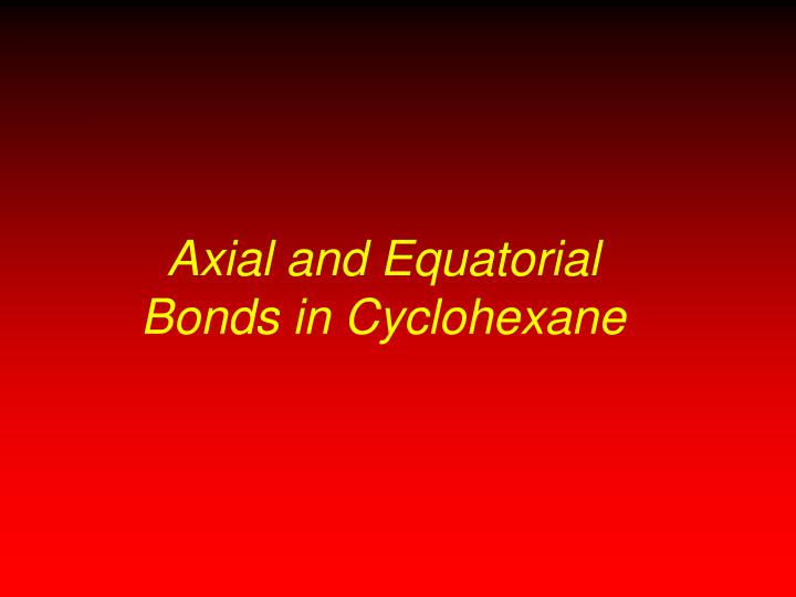 Axial and Equatorial Bonds in Cyclohexane