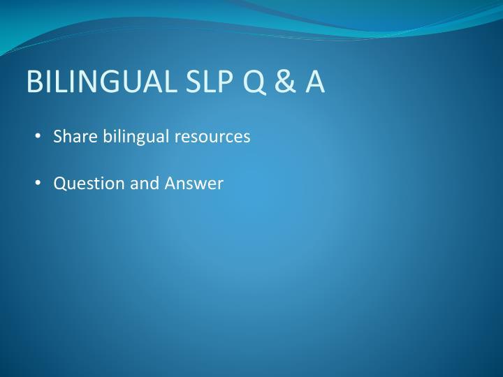 BILINGUAL SLP Q & A