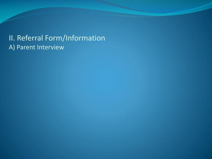II. Referral Form/Information