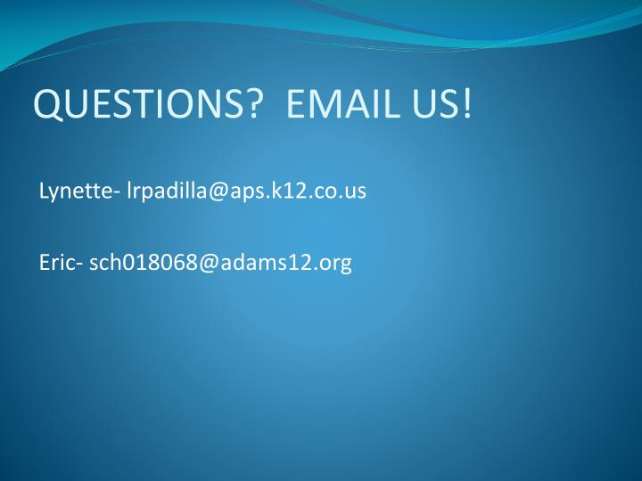 QUESTIONS?  EMAIL US!