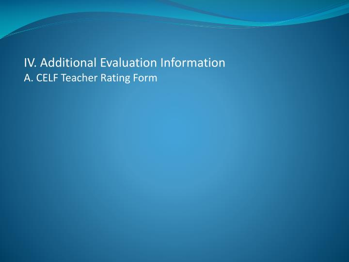 IV. Additional Evaluation Information