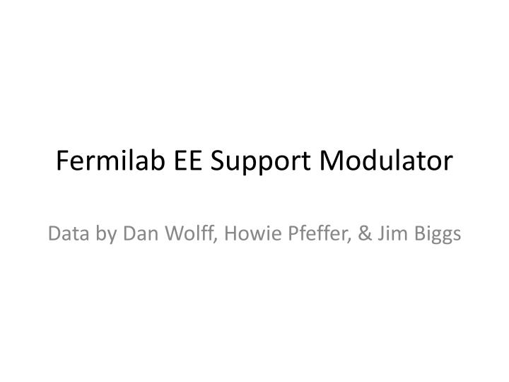 Fermilab ee support modulator