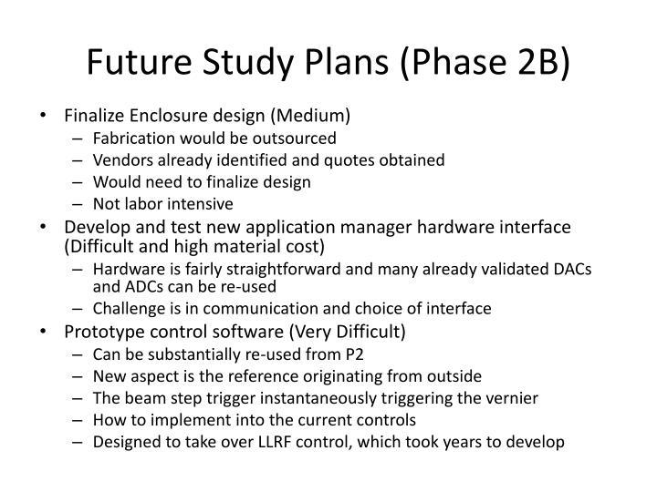 Future Study Plans (Phase 2B)