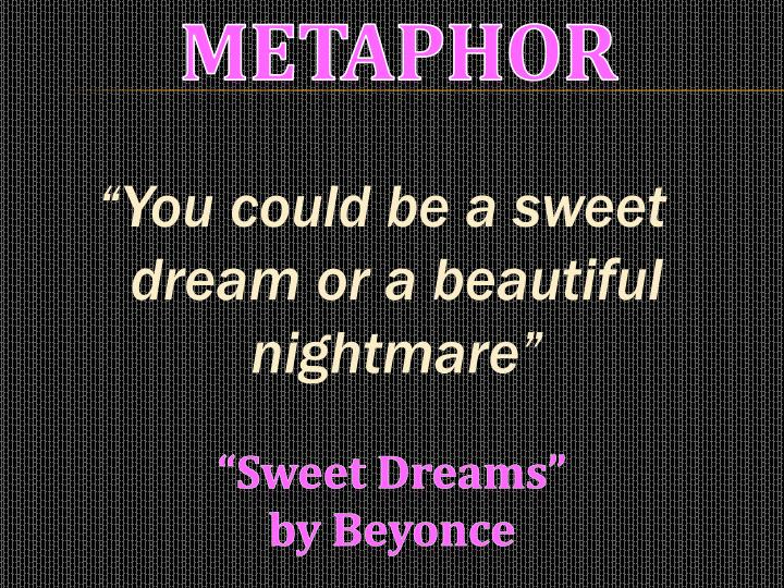 """You could be a sweet dream or a beautiful"