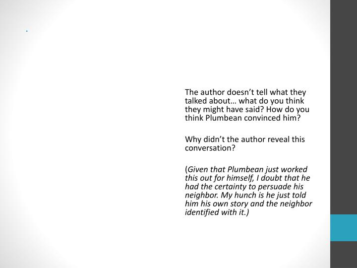 The author doesn't tell what they     talked about… what do you think            they might have said? How do you    think Plumbean convinced him?