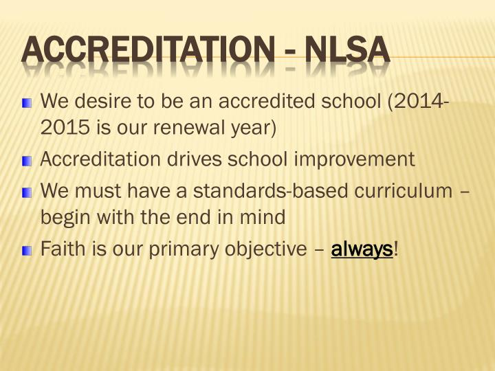 We desire to be an accredited school (2014-2015 is our renewal year)
