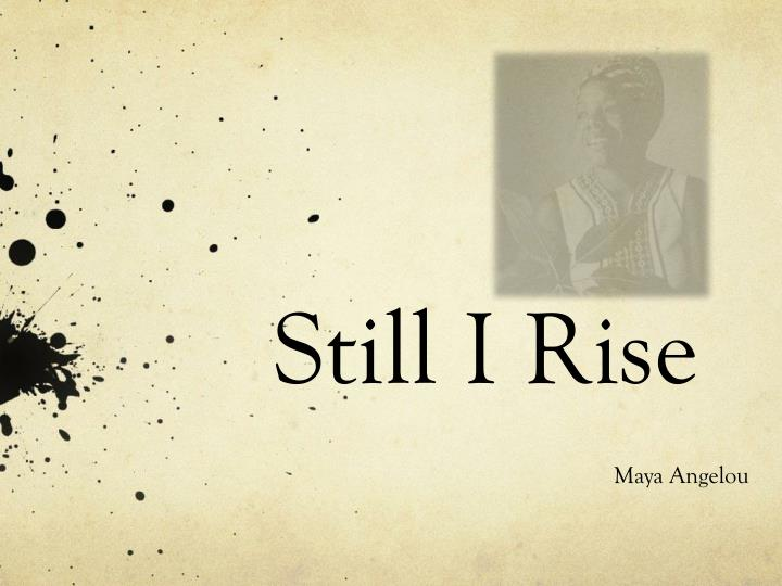 still i rise by maya angelou American masters: maya angelou: and still i rise dvd,this film celebrates dr maya angelou by weaving her words with rare and intimate archival photographs and videos, which paint hidden moments of her exuberant life during some of america's most defining moments.