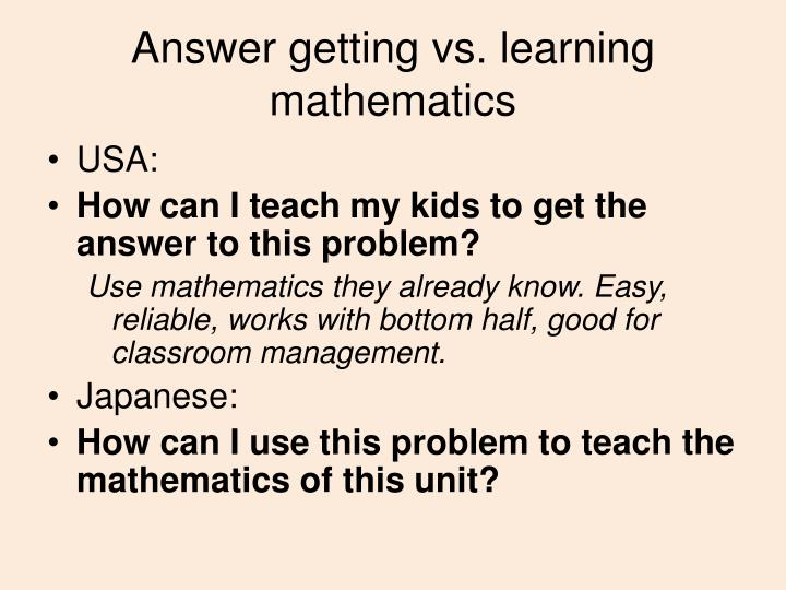 Answer getting vs. learning mathematics