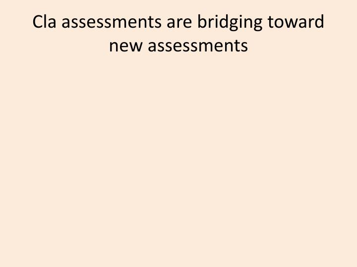 Cla assessments are bridging toward new assessments