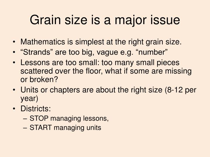 Grain size is a major issue