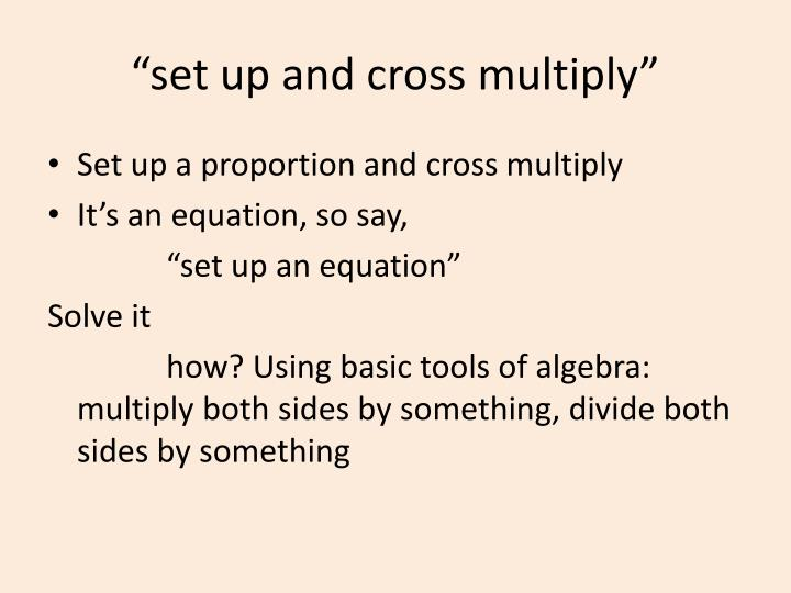 """set up and cross multiply"""