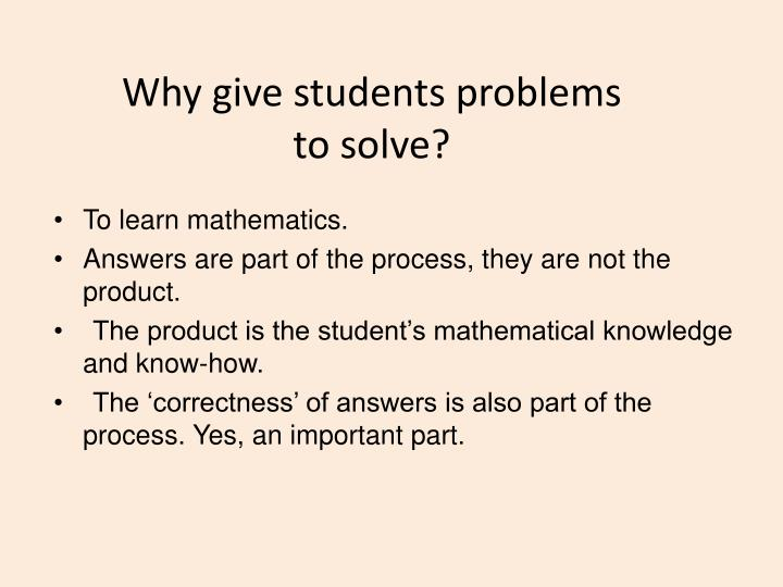 Why give students problems to solve?