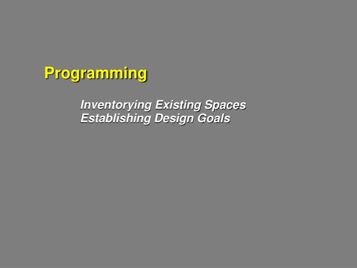 Programming inventorying existing spaces establishing design goals