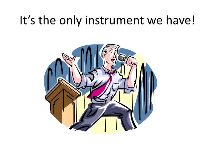 It's the only instrument we have!