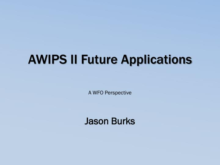 Awips ii future applications